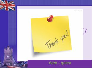 THANK YOU FOR YOUR LESSON ! Web - quest
