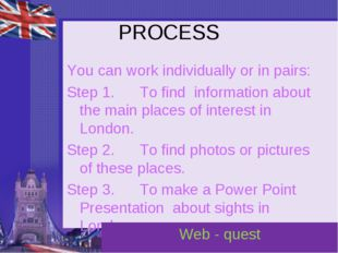 PROCESS You can work individually or in pairs: Step 1.      To find informati