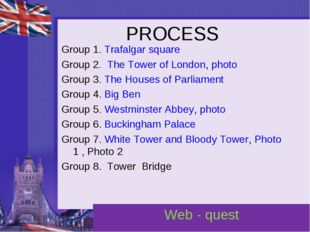 PROCESS Group 1. Trafalgar square Group 2. The Tower of London, photo Group 3