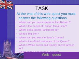TASK At the end of this web-quest you must answer the following questions: Wh