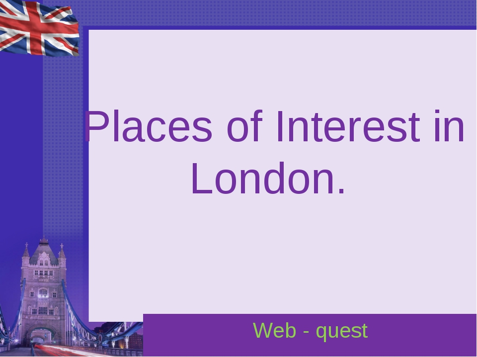 Places of Interest in London. Web - quest