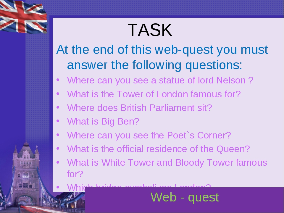 TASK At the end of this web-quest you must answer the following questions: Wh...