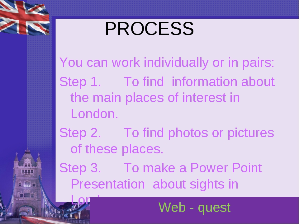 PROCESS You can work individually or in pairs: Step 1.      To find informati...