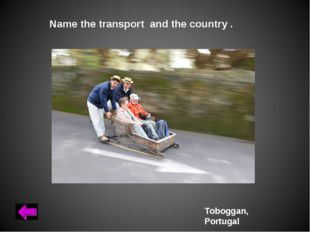Name the transport and the country . Toboggan, Portugal
