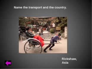 Name the transport and the country. Rickshaw, Asia