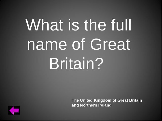 What is the full name of Great Britain? The United Kingdom of Great Britain a...