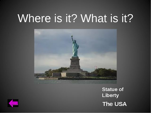 Where is it? What is it? Statue of Liberty The USA