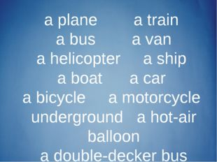a plane a train a bus a van a helicopter a ship a boat a car a bicycle a moto