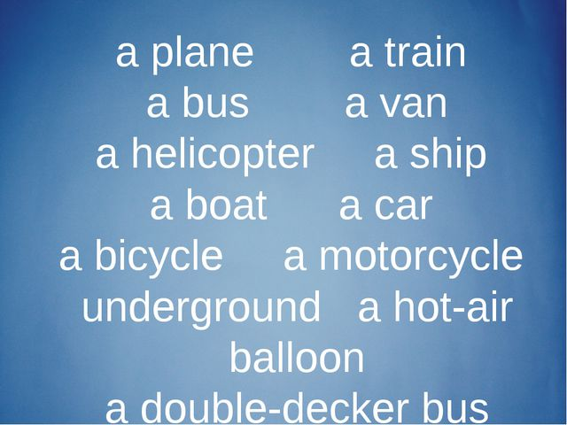 a plane a train a bus a van a helicopter a ship a boat a car a bicycle a moto...