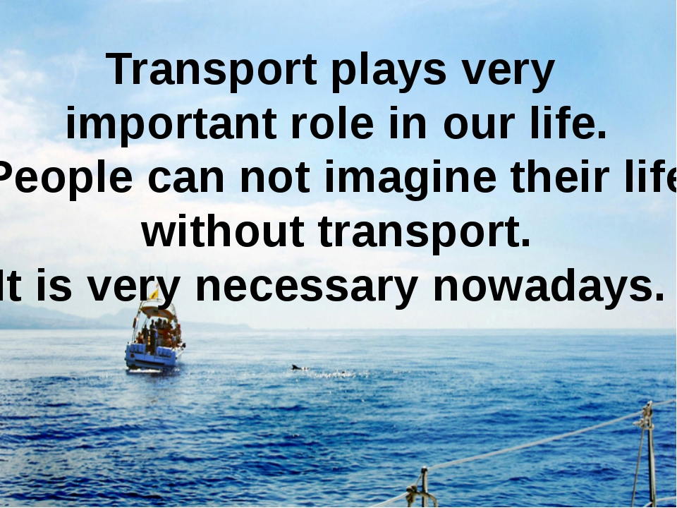 Transport plays very important role in our life. People can not imagine their...