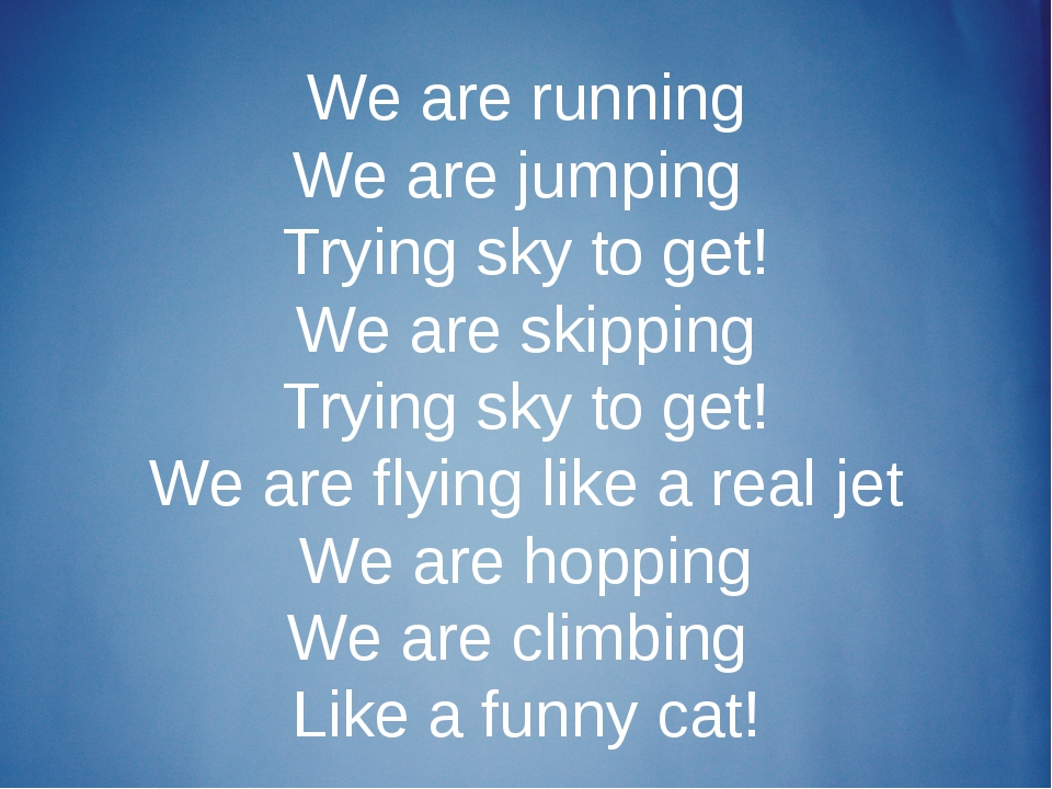 We are running We are jumping Trying sky to get! We are skipping Trying sky t...