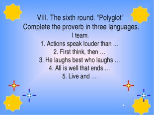 "VIII. The sixth round. ""Polyglot""  Complete the proverb in three languages. I"