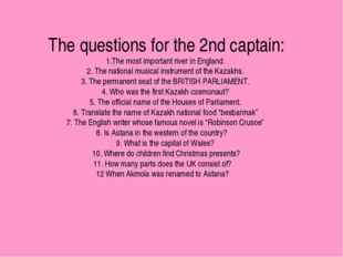 The questions for the 2nd captain: 1.The most important river in England. 2.