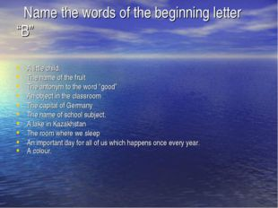 "Name the words of the beginning letter ""B""   A little child. The name of the"