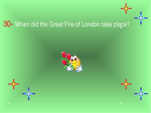. 30- When did the Great Fire of London take place?
