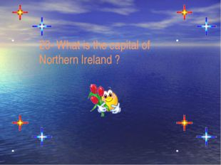20- What is the capital of Northern Ireland ?