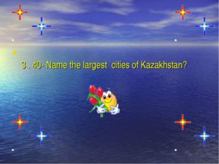 3 . 40- Name the largest  cities of Kazakhstan?