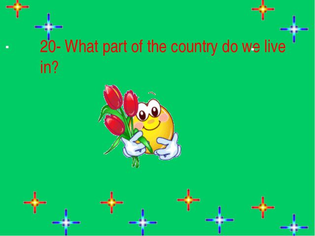 20- What part of the country do we live in?