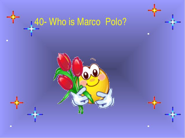 40- Who is Marco  Polo?