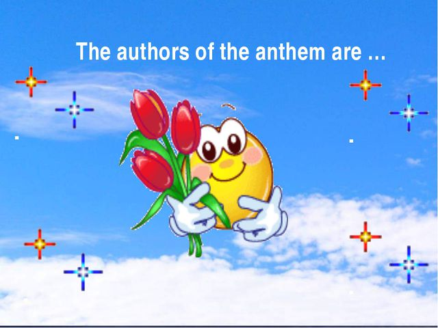 The authors of the anthem are …