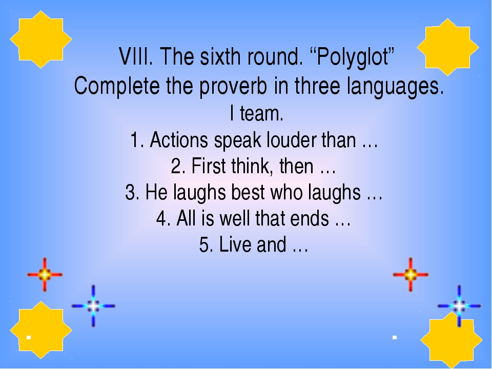 "VIII. The sixth round. ""Polyglot""  Complete the proverb in three languages. I..."