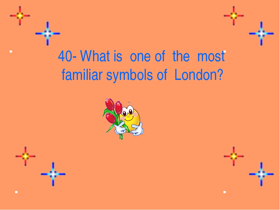 40- What is  one of  the  most familiar symbols of  London?