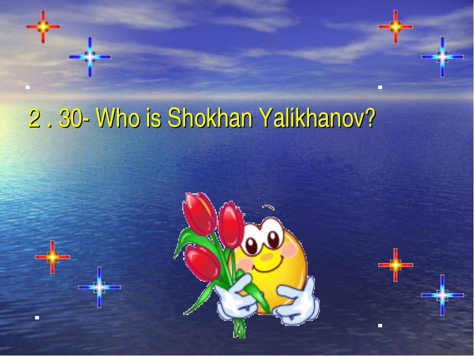 2 . 30- Who is Shokhan Yalikhanov?