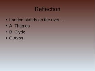 Reflection London stands on the river … A Thames B Clyde C Avon