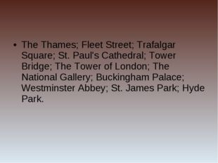 The Thames; Fleet Street; Trafalgar Square; St. Paul's Cathedral; Tower Bridg