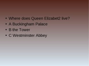 Where does Queen Elizabet2 live? A Buckingham Palace B the Tower C Westminste