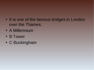 It is one of the famous bridges in London over the Thames. A Millennium B Tow