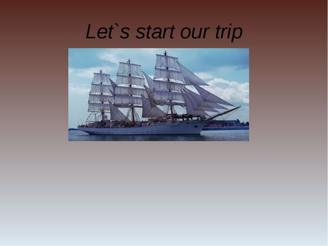 Let`s start our trip
