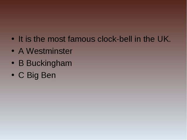 It is the most famous clock-bell in the UK. A Westminster B Buckingham C Big...