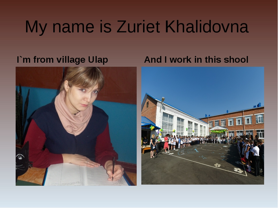 My name is Zuriet Khalidovna I`m from village Ulap And I work in this shool