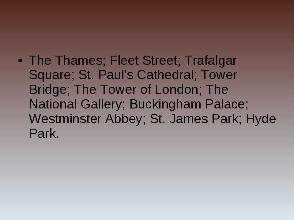 The Thames; Fleet Street; Trafalgar Square; St. Paul's Cathedral; Tower Bridg...