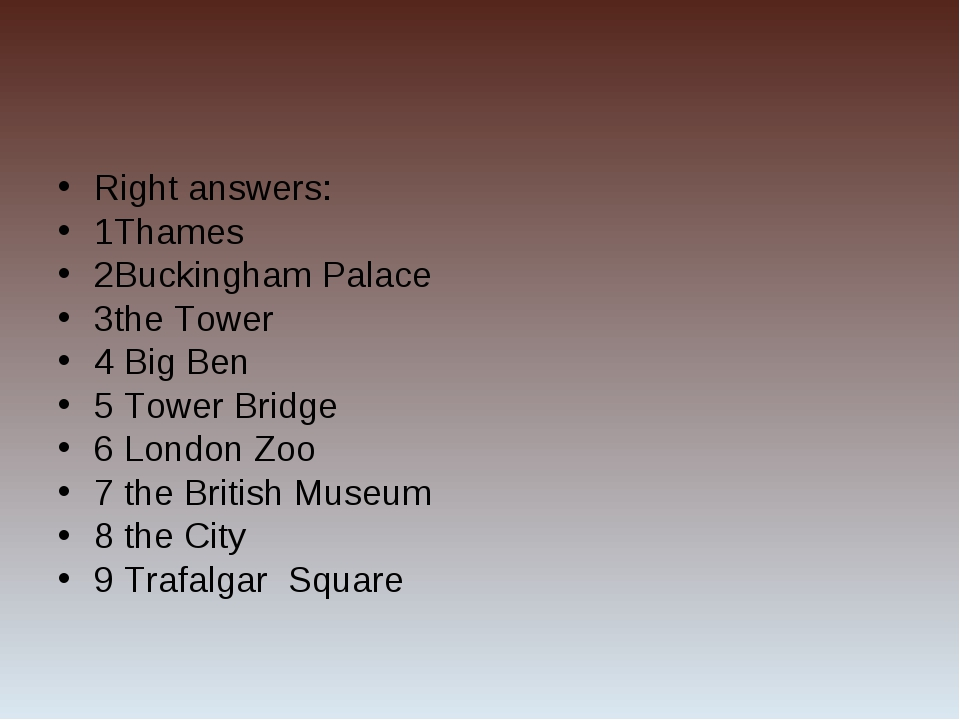 Right answers: 1Thames 2Buckingham Palace 3the Tower 4 Big Ben 5 Tower Bridge...