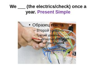 We ___ (the electrics/check) once a year. Present Simple