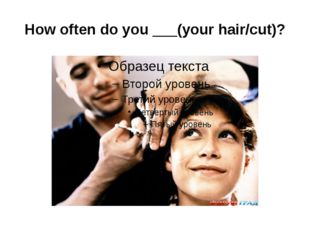 How often do you ___(your hair/cut)?