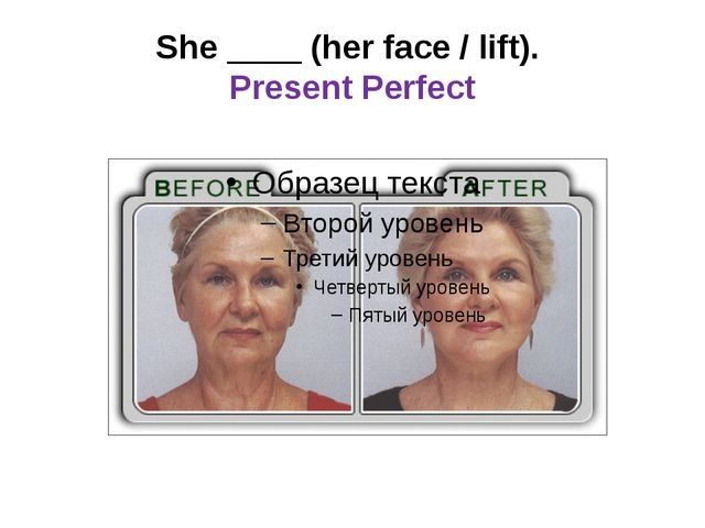 She ____ (her face / lift). Present Perfect
