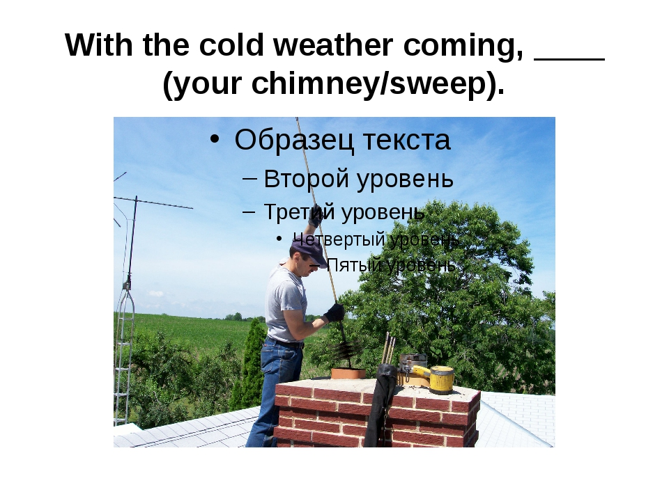 With the cold weather coming, ____ (your chimney/sweep).