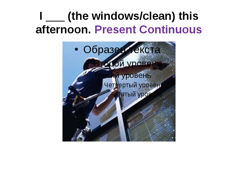 I ___ (the windows/clean) this afternoon. Present Continuous