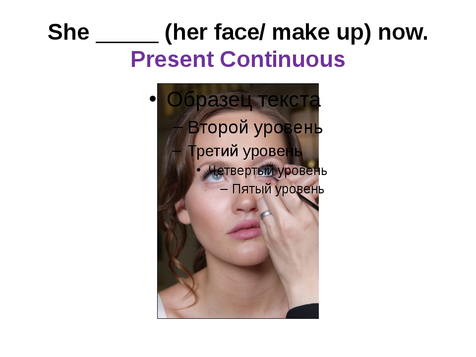 She _____ (her face/ make up) now. Present Continuous