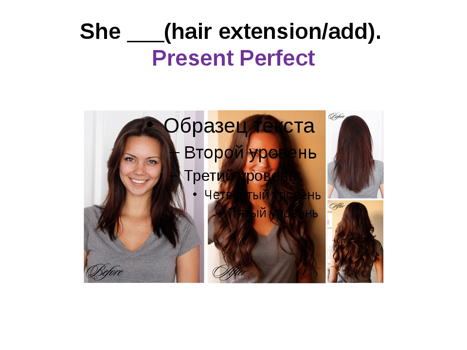 She ___(hair extension/add). Present Perfect