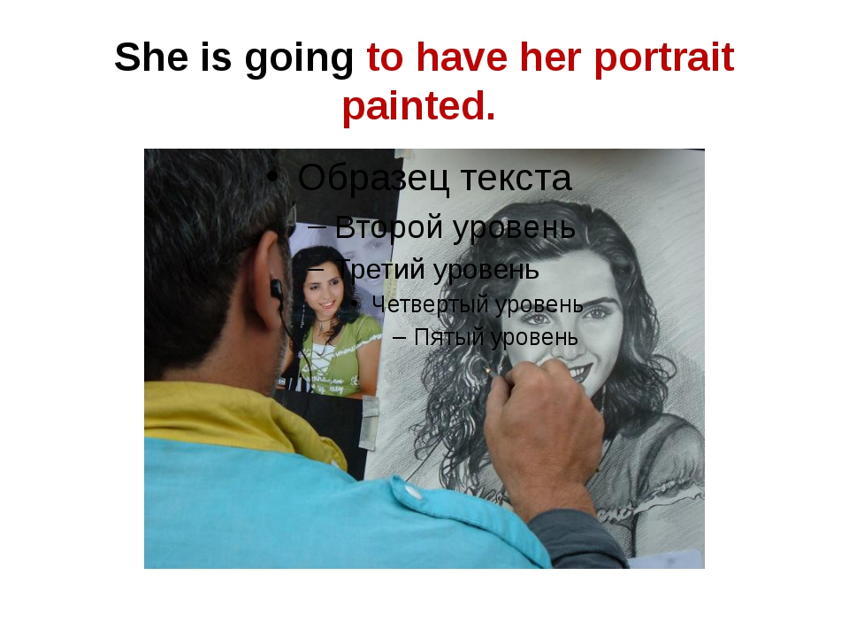 She is going to have her portrait painted.