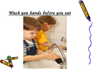Wash you hands before you eat