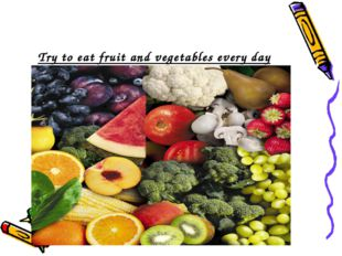 Try to eat fruit and vegetables every day