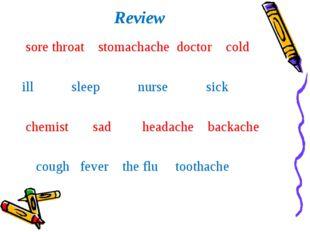 Review sore throat stomachache doctor cold ill sleep nurse sick chemist sad h