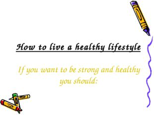 How to live a healthy lifestyle If you want to be strong and healthy you sho
