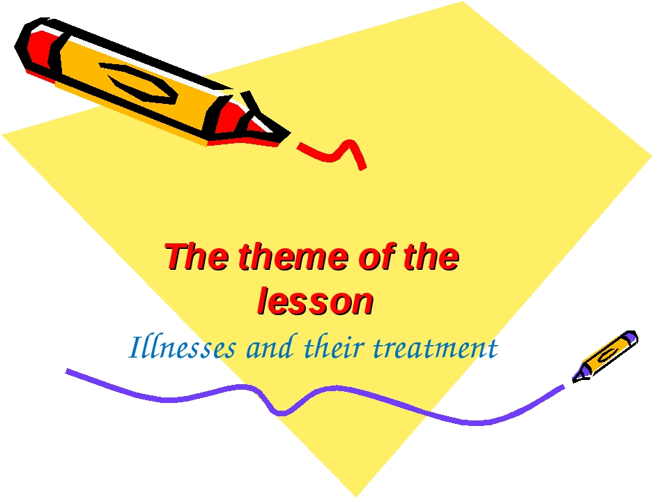 The theme of the lesson Illnesses and their treatment