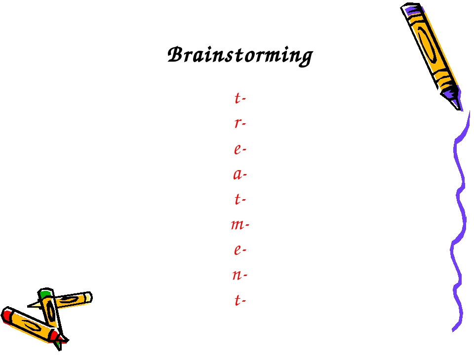 Brainstorming t- r- e- a- t- m- e- n- t-